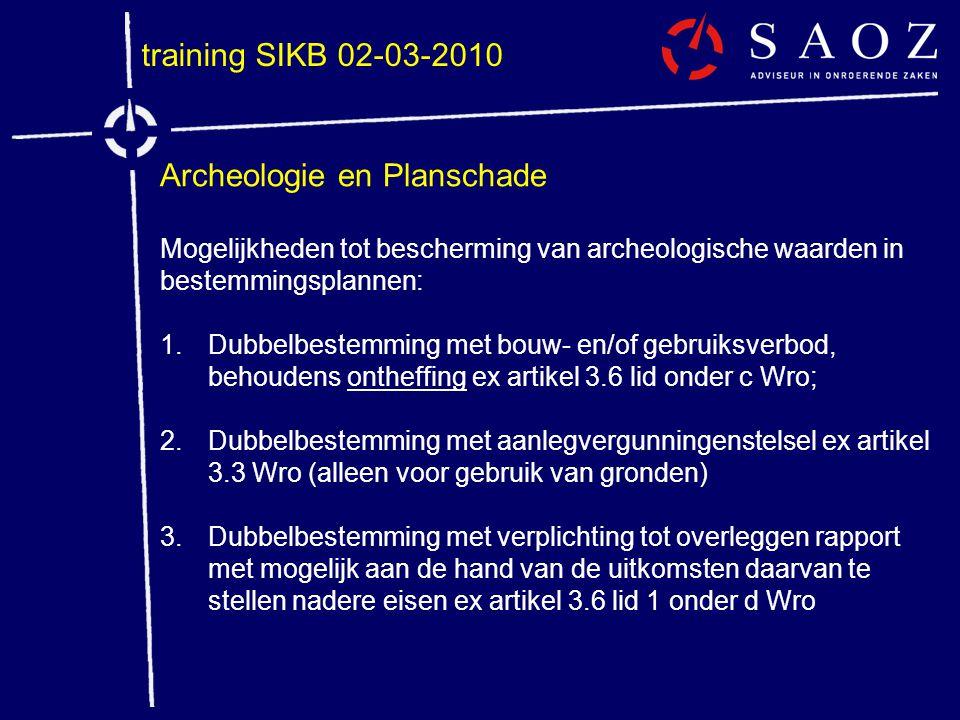 training SIKB 02-03-2010 Archeologie en Planschade Mogelijkheden tot bescherming van archeologische waarden in bestemmingsplannen: 1.Dubbelbestemming