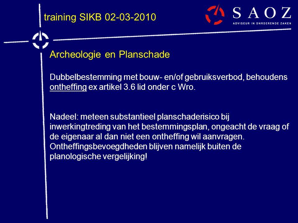 training SIKB 02-03-2010 Archeologie en Planschade Dubbelbestemming met bouw- en/of gebruiksverbod, behoudens ontheffing ex artikel 3.6 lid onder c Wr