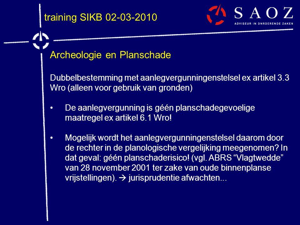 training SIKB 02-03-2010 Archeologie en Planschade Dubbelbestemming met aanlegvergunningenstelsel ex artikel 3.3 Wro (alleen voor gebruik van gronden)