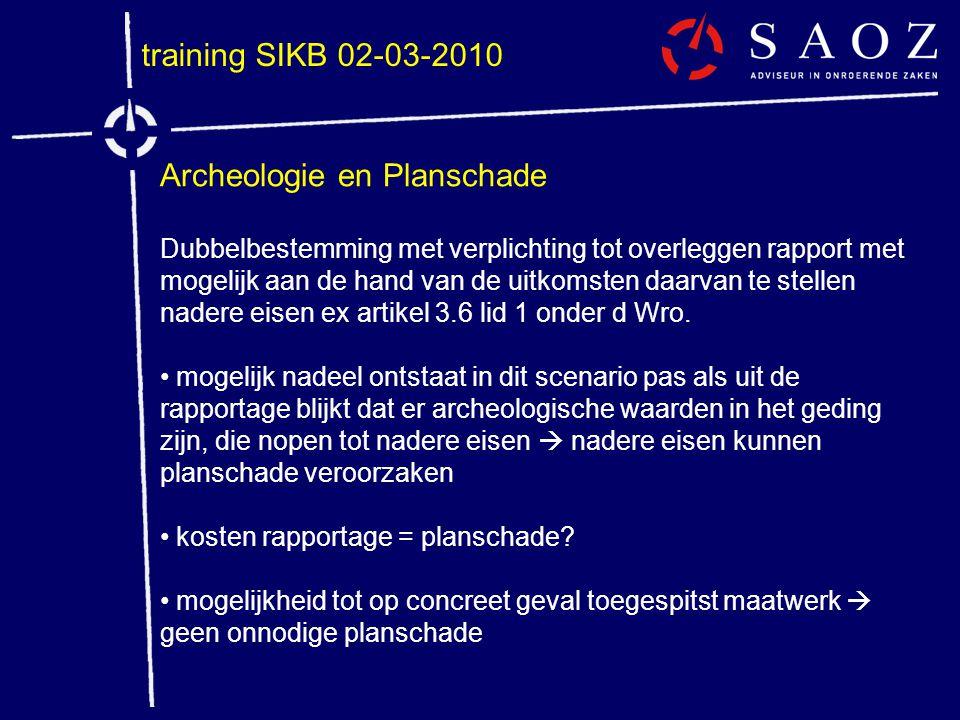 training SIKB 02-03-2010 Archeologie en Planschade Dubbelbestemming met verplichting tot overleggen rapport met mogelijk aan de hand van de uitkomsten