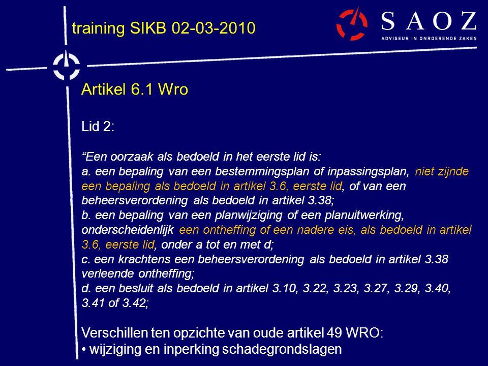 """training SIKB 02-03-2010 Artikel 6.1 Wro Lid 2: """"Een oorzaak als bedoeld in het eerste lid is: a. een bepaling van een bestemmingsplan of inpassingspl"""