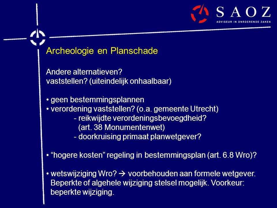 Archeologie en Planschade Andere alternatieven? vaststellen? (uiteindelijk onhaalbaar) • geen bestemmingsplannen • verordening vaststellen? (o.a. geme