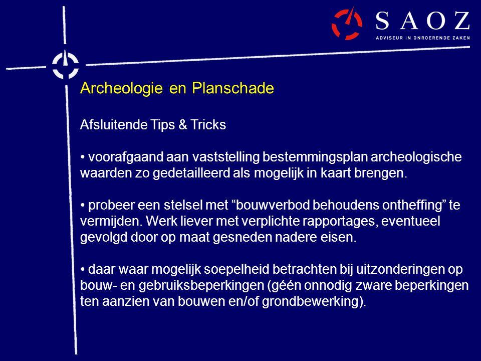 Archeologie en Planschade Afsluitende Tips & Tricks • voorafgaand aan vaststelling bestemmingsplan archeologische waarden zo gedetailleerd als mogelij