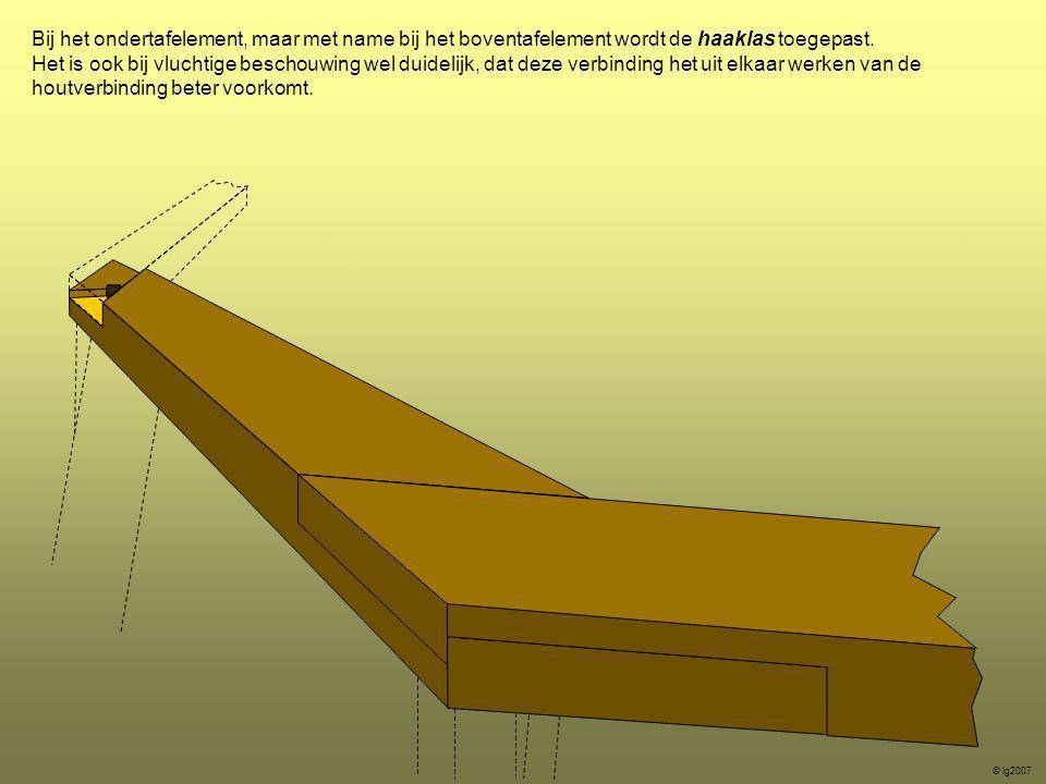 Bij het ondertafelement, maar met name bij het boventafelement wordt de haaklas toegepast. Het is ook bij vluchtige beschouwing wel duidelijk, dat dez