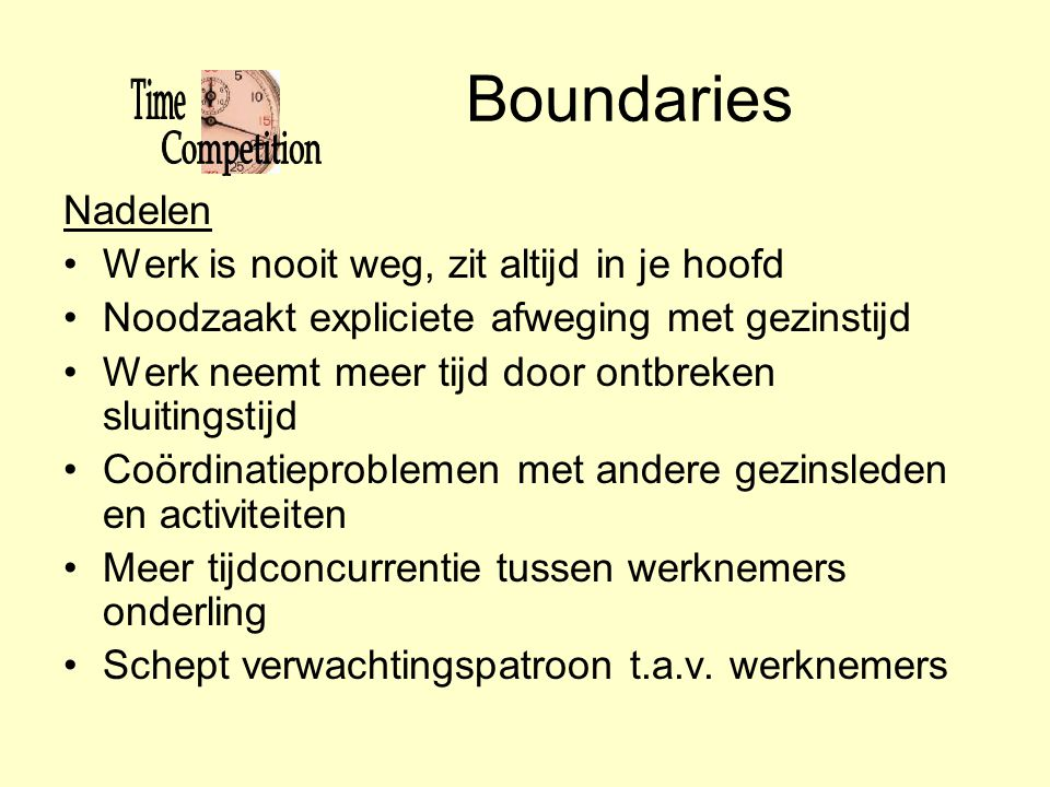 Boundaries Nadelen •Werk is nooit weg, zit altijd in je hoofd •Noodzaakt expliciete afweging met gezinstijd •Werk neemt meer tijd door ontbreken sluit