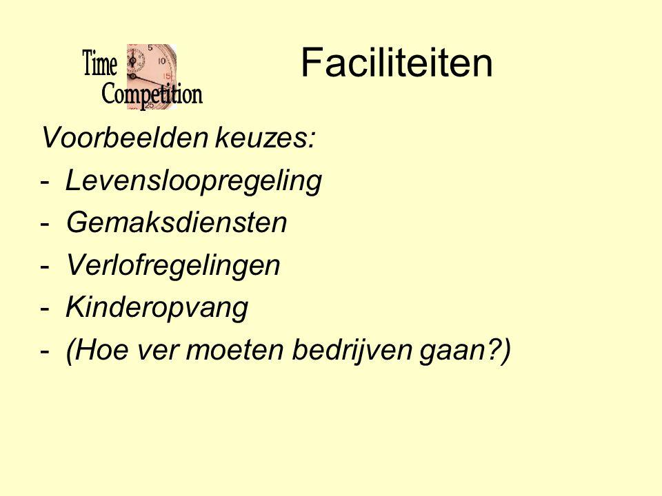 Faciliteiten Voorbeelden keuzes: -Levensloopregeling -Gemaksdiensten -Verlofregelingen -Kinderopvang -(Hoe ver moeten bedrijven gaan?)