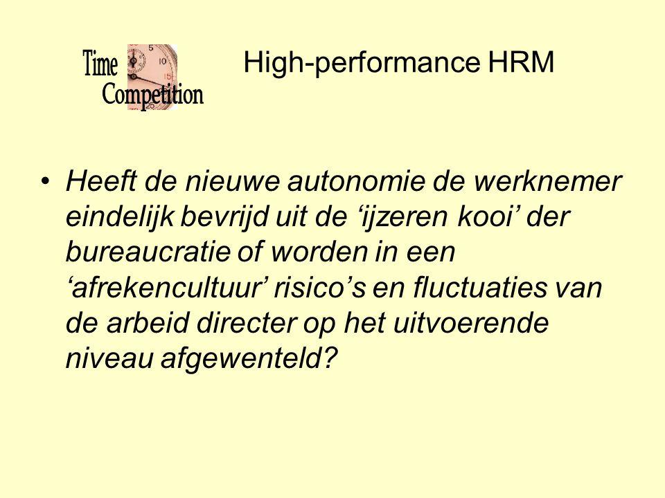 High-performance HRM •Heeft de nieuwe autonomie de werknemer eindelijk bevrijd uit de 'ijzeren kooi' der bureaucratie of worden in een 'afrekencultuur