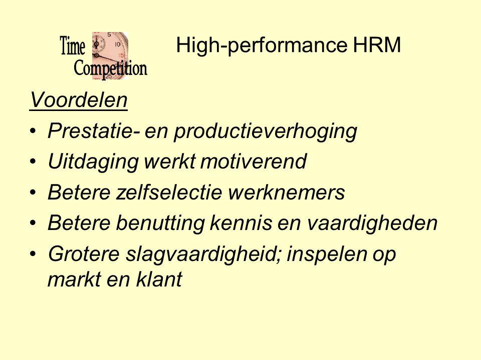 High-performance HRM Voordelen •Prestatie- en productieverhoging •Uitdaging werkt motiverend •Betere zelfselectie werknemers •Betere benutting kennis