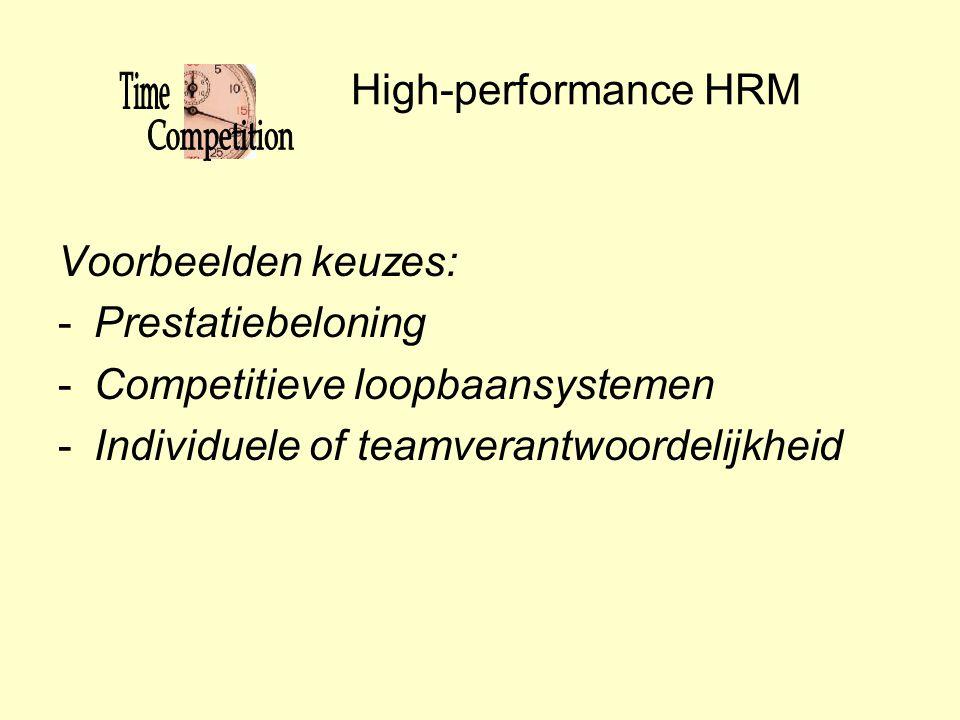 High-performance HRM Voorbeelden keuzes: -Prestatiebeloning -Competitieve loopbaansystemen -Individuele of teamverantwoordelijkheid