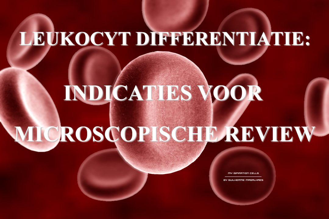 LEUKOCYT DIFFERENTIATIE: INDICATIES VOOR MICROSCOPISCHE REVIEW