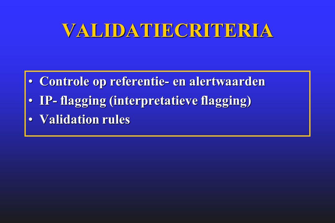 VALIDATIECRITERIA •Controle op referentie- en alertwaarden •IP- flagging (interpretatieve flagging) •Validation rules