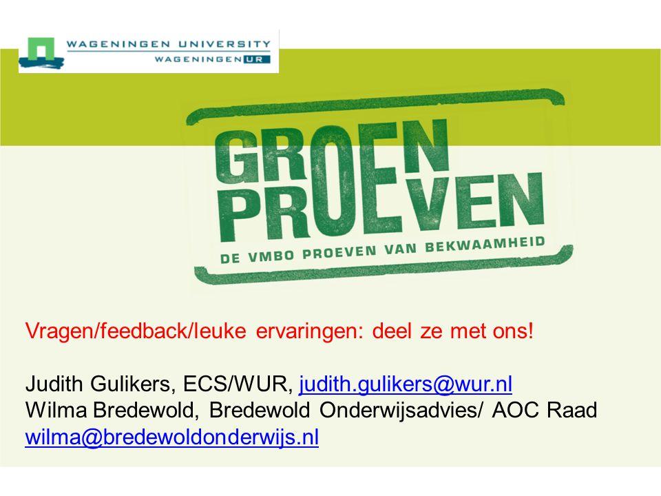 Vragen/feedback/leuke ervaringen: deel ze met ons! Judith Gulikers, ECS/WUR, judith.gulikers@wur.nljudith.gulikers@wur.nl Wilma Bredewold, Bredewold O