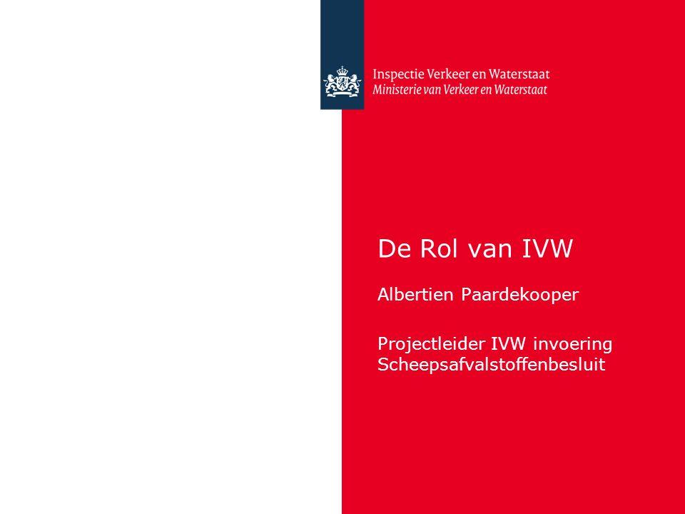 De Rol van IVW Albertien Paardekooper Projectleider IVW invoering Scheepsafvalstoffenbesluit