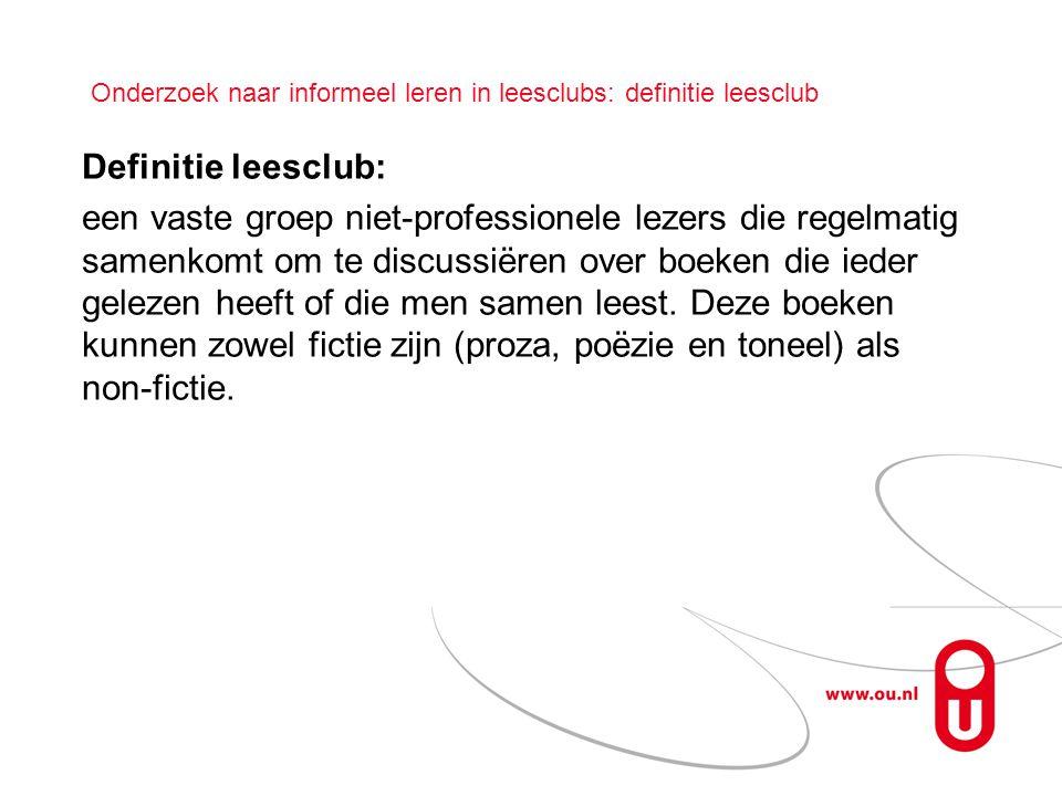 Onderzoek naar informeel leren in leesclubs: definitie leesclub Definitie leesclub: een vaste groep niet-professionele lezers die regelmatig samenkomt