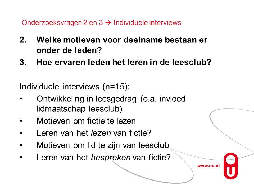 Onderzoeksvragen 2 en 3  Individuele interviews 2.Welke motieven voor deelname bestaan er onder de leden? 3.Hoe ervaren leden het leren in de leesclu