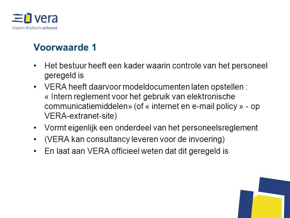 Voorwaarde 1 •Het bestuur heeft een kader waarin controle van het personeel geregeld is •VERA heeft daarvoor modeldocumenten laten opstellen : « Inter