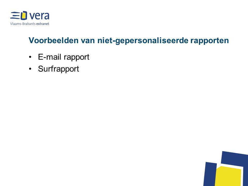 Voorbeelden van niet-gepersonaliseerde rapporten •E-mail rapport •Surfrapport