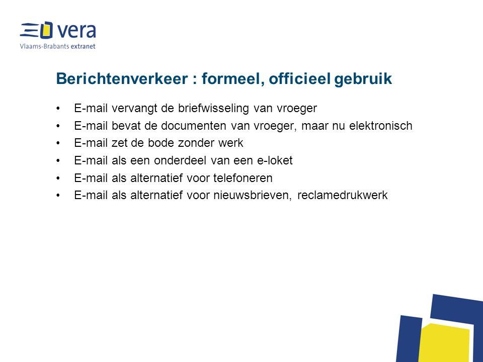 Berichtenverkeer : formeel, officieel gebruik •E-mail vervangt de briefwisseling van vroeger •E-mail bevat de documenten van vroeger, maar nu elektron