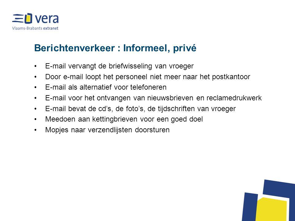 Berichtenverkeer : Informeel, privé •E-mail vervangt de briefwisseling van vroeger •Door e-mail loopt het personeel niet meer naar het postkantoor •E-