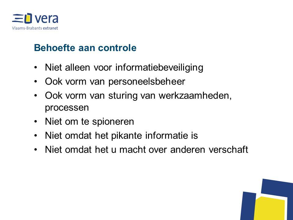 Behoefte aan controle •Niet alleen voor informatiebeveiliging •Ook vorm van personeelsbeheer •Ook vorm van sturing van werkzaamheden, processen •Niet