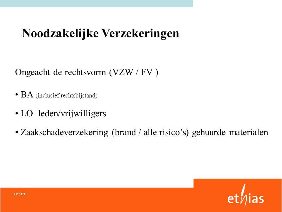 Ongeacht de rechtsvorm (VZW / FV ) • BA (inclusief rechtsbijstand) • LO leden/vrijwilligers • Zaakschadeverzekering (brand / alle risico's) gehuurde materialen Noodzakelijke Verzekeringen