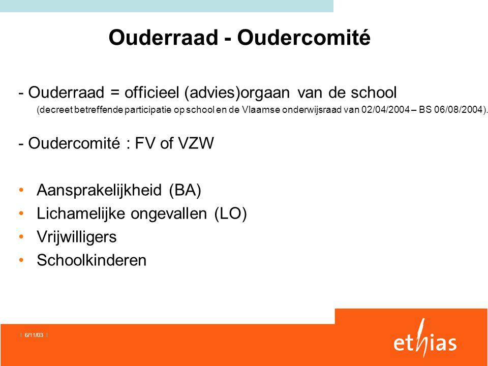 I 6/11/03 I Ouderraad - Oudercomité - Ouderraad = officieel (advies)orgaan van de school (decreet betreffende participatie op school en de Vlaamse onderwijsraad van 02/04/2004 – BS 06/08/2004).