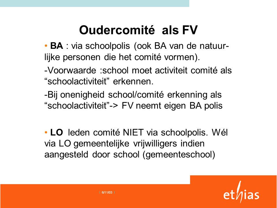 Oudercomité als FV • BA : via schoolpolis (ook BA van de natuur- lijke personen die het comité vormen). -Voorwaarde :school moet activiteit comité als