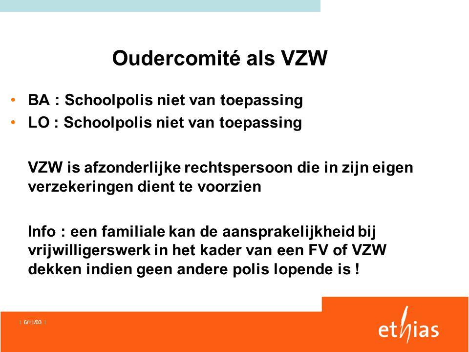 Oudercomité als VZW •BA : Schoolpolis niet van toepassing •LO : Schoolpolis niet van toepassing VZW is afzonderlijke rechtspersoon die in zijn eigen v