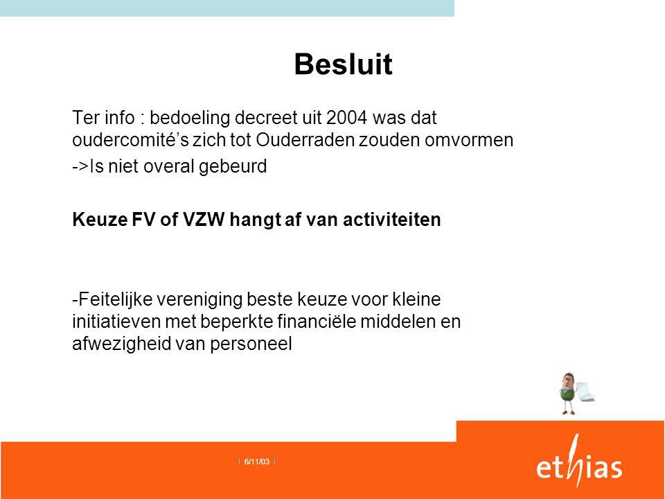 Besluit Ter info : bedoeling decreet uit 2004 was dat oudercomité's zich tot Ouderraden zouden omvormen ->Is niet overal gebeurd Keuze FV of VZW hangt