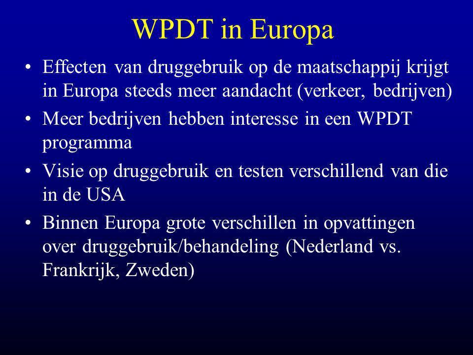 WPDT in Europa •Effecten van druggebruik op de maatschappij krijgt in Europa steeds meer aandacht (verkeer, bedrijven) •Meer bedrijven hebben interesse in een WPDT programma •Visie op druggebruik en testen verschillend van die in de USA •Binnen Europa grote verschillen in opvattingen over druggebruik/behandeling (Nederland vs.