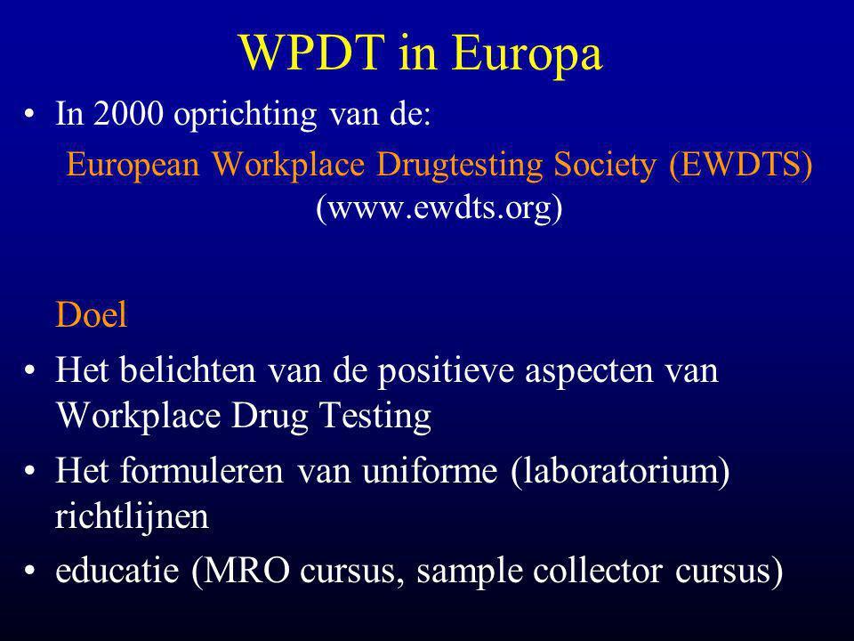WPDT in Europa •In 2000 oprichting van de: European Workplace Drugtesting Society (EWDTS) (www.ewdts.org) Doel •Het belichten van de positieve aspecten van Workplace Drug Testing •Het formuleren van uniforme (laboratorium) richtlijnen •educatie (MRO cursus, sample collector cursus)