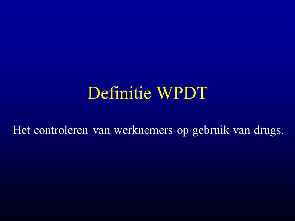 Definitie WPDT Het controleren van werknemers op gebruik van drugs.