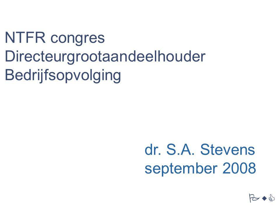 PwC NTFR congres Directeurgrootaandeelhouder Bedrijfsopvolging dr. S.A. Stevens september 2008