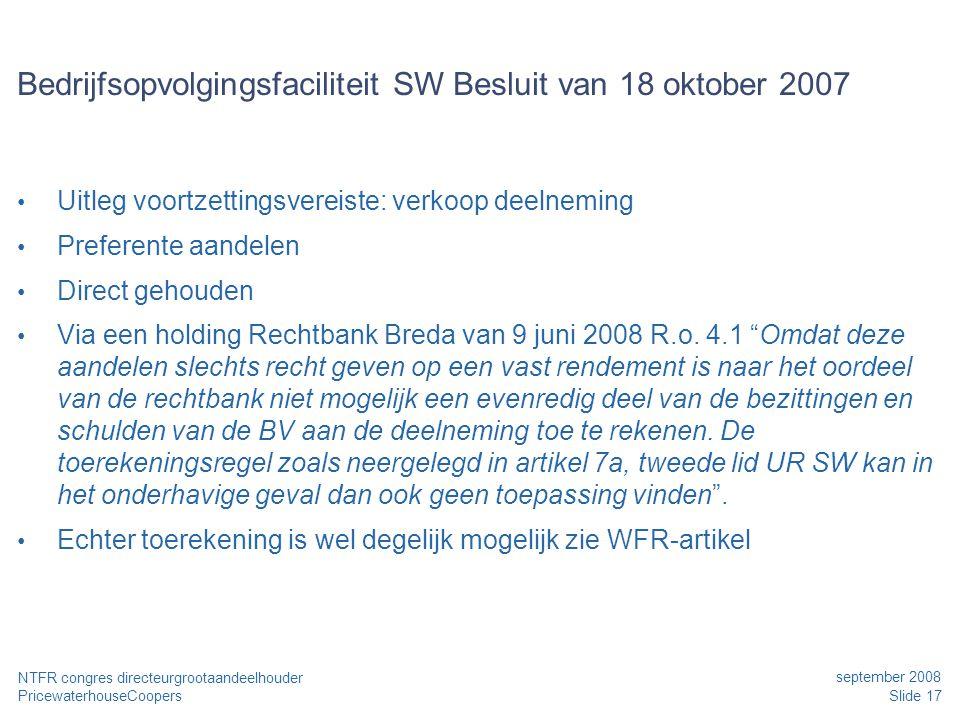 PricewaterhouseCoopers september 2008 Slide 17 NTFR congres directeurgrootaandeelhouder Bedrijfsopvolgingsfaciliteit SW Besluit van 18 oktober 2007 •