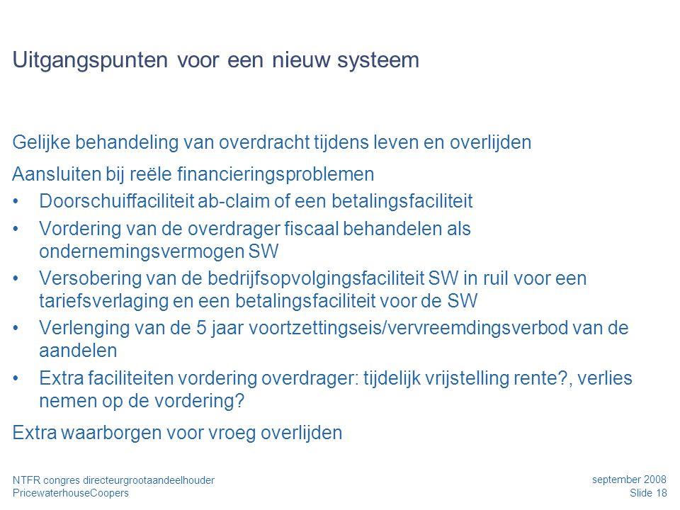 PricewaterhouseCoopers september 2008 Slide 18 NTFR congres directeurgrootaandeelhouder Uitgangspunten voor een nieuw systeem Gelijke behandeling van