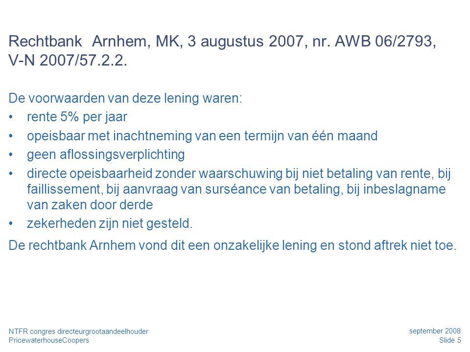 PricewaterhouseCoopers september 2008 Slide 5 NTFR congres directeurgrootaandeelhouder Rechtbank Arnhem, MK, 3 augustus 2007, nr. AWB 06/2793, V-N 200