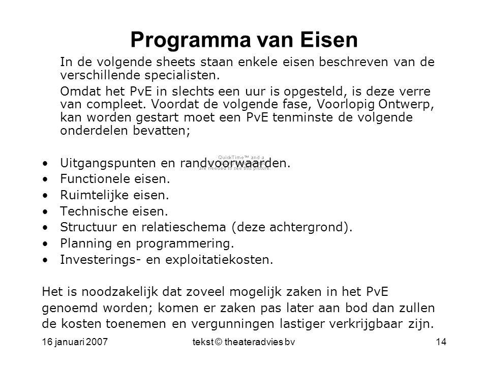 16 januari 2007tekst © theateradvies bv14 Programma van Eisen In de volgende sheets staan enkele eisen beschreven van de verschillende specialisten.