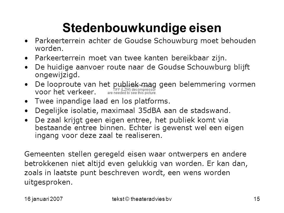 16 januari 2007tekst © theateradvies bv15 Stedenbouwkundige eisen •Parkeerterrein achter de Goudse Schouwburg moet behouden worden. •Parkeerterrein mo