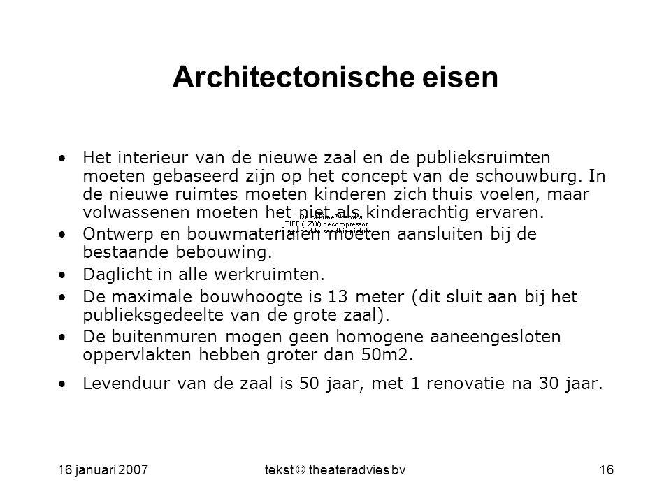 16 januari 2007tekst © theateradvies bv16 Architectonische eisen •Het interieur van de nieuwe zaal en de publieksruimten moeten gebaseerd zijn op het concept van de schouwburg.