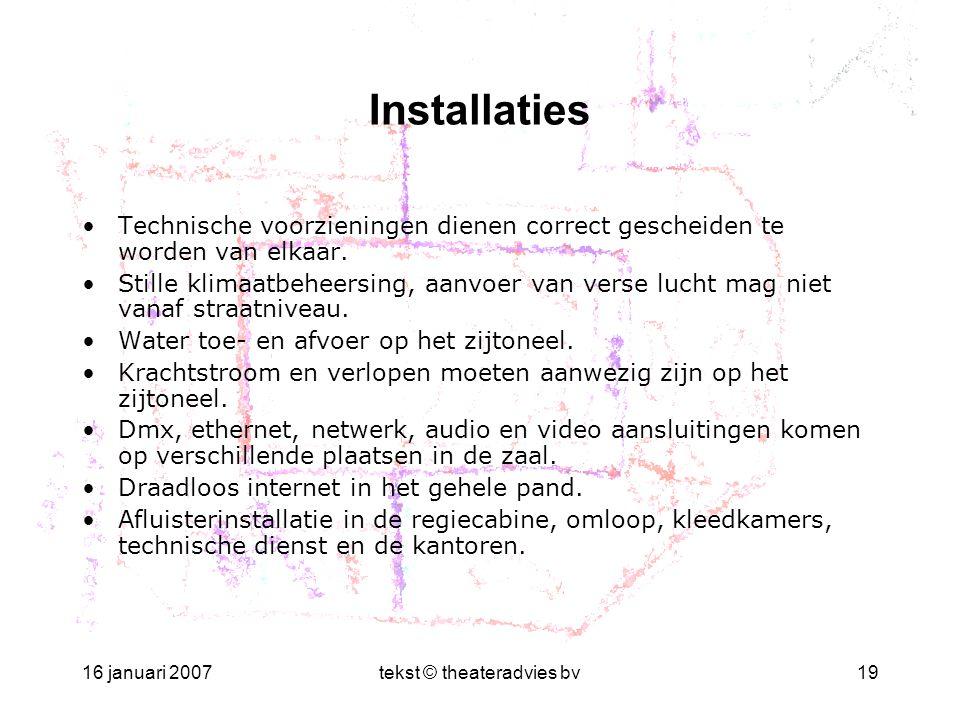 16 januari 2007tekst © theateradvies bv19 Installaties •Technische voorzieningen dienen correct gescheiden te worden van elkaar. •Stille klimaatbeheer