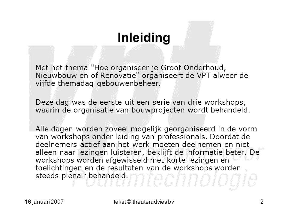 16 januari 2007tekst © theateradvies bv23 Afronding en vervolg Het eerste deel van de Workshop Groot Onderhoud, Nieuwbouw en of Renovatie was een groot succes en voor de deelnemers een nuttige en leerzame dag.