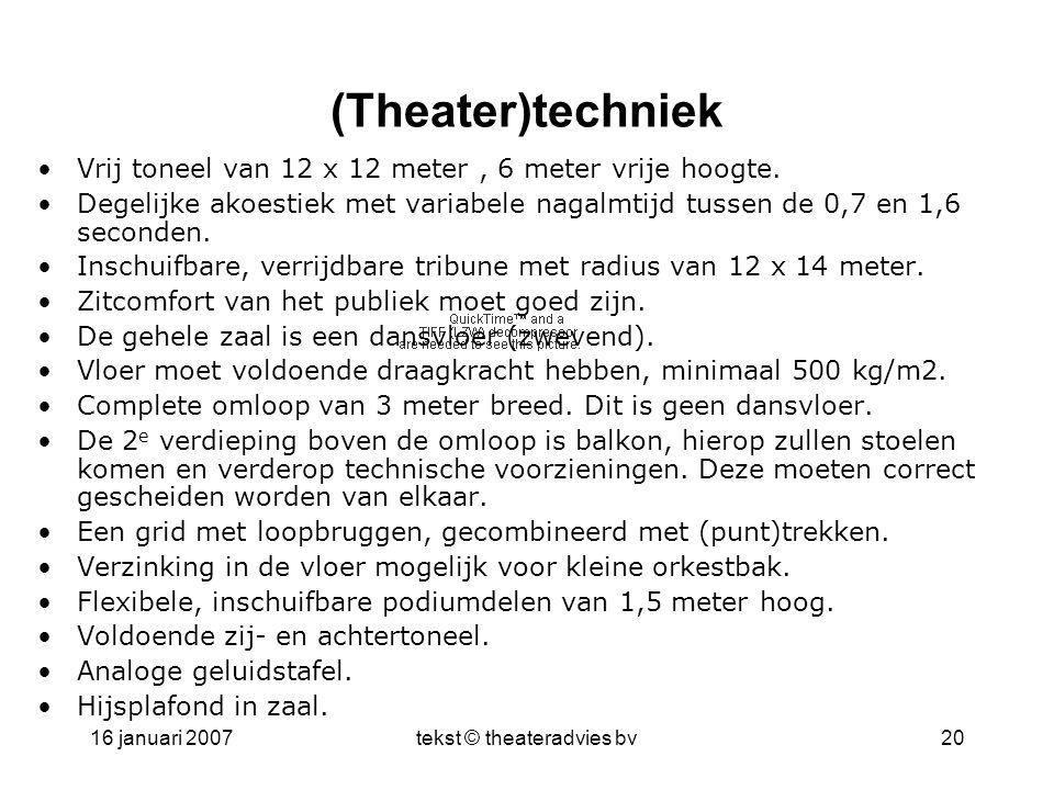 16 januari 2007tekst © theateradvies bv20 (Theater)techniek •Vrij toneel van 12 x 12 meter, 6 meter vrije hoogte. •Degelijke akoestiek met variabele n