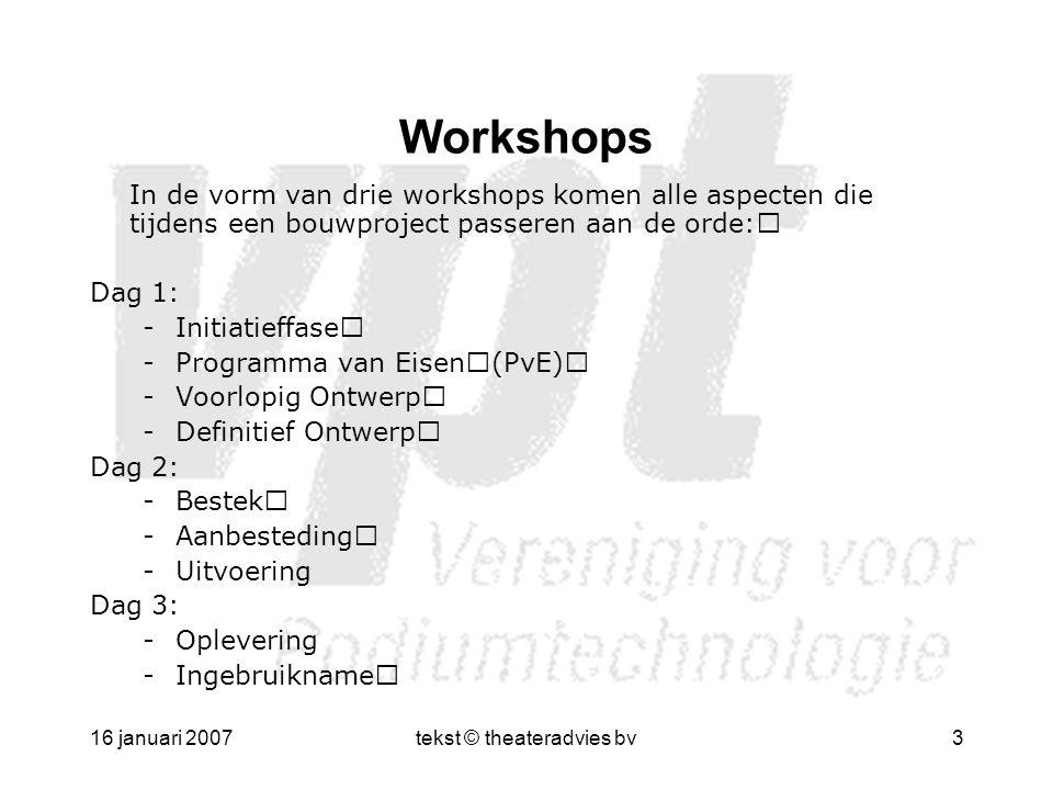 16 januari 2007tekst © theateradvies bv3 In de vorm van drie workshops komen alle aspecten die tijdens een bouwproject passeren aan de orde: Dag 1: -I