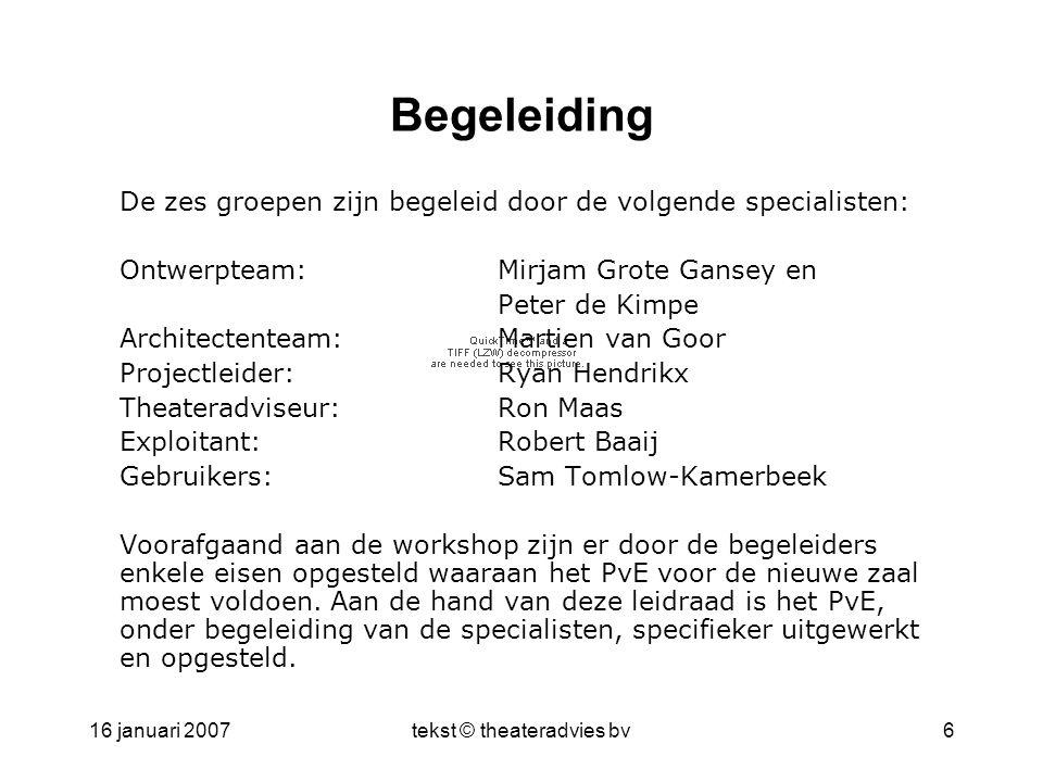 16 januari 2007tekst © theateradvies bv6 Begeleiding De zes groepen zijn begeleid door de volgende specialisten: Ontwerpteam: Mirjam Grote Gansey en P