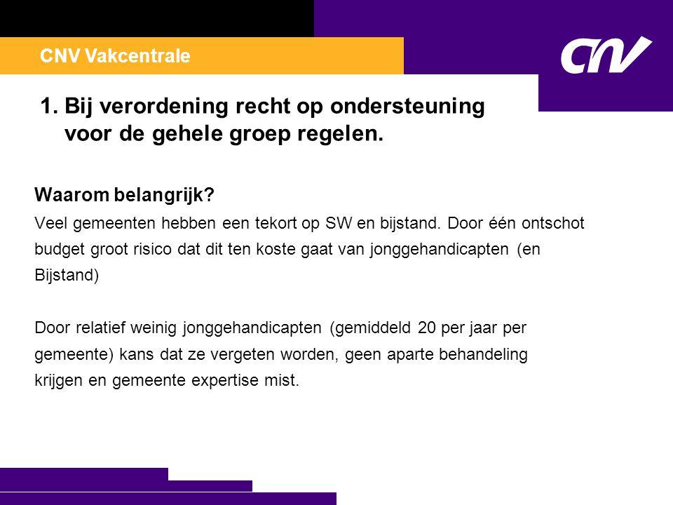 CNV Vakcentrale 1. Bij verordening recht op ondersteuning voor de gehele groep regelen.