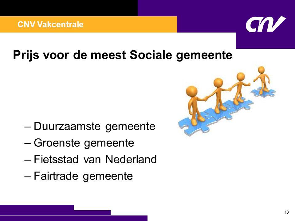 CNV Vakcentrale Prijs voor de meest Sociale gemeente –Duurzaamste gemeente –Groenste gemeente –Fietsstad van Nederland –Fairtrade gemeente 13
