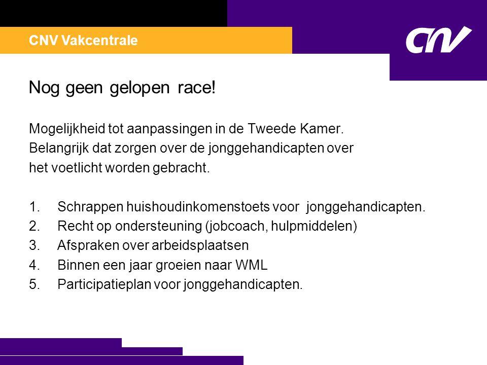 CNV Vakcentrale Nog geen gelopen race. Mogelijkheid tot aanpassingen in de Tweede Kamer.