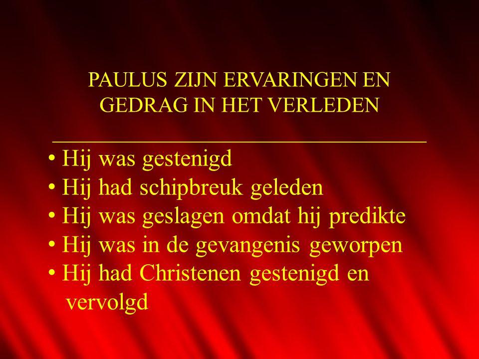 PAULUS ZIJN ERVARINGEN EN GEDRAG IN HET VERLEDEN ___________________________________ • Hij was gestenigd • Hij had schipbreuk geleden • Hij was geslag