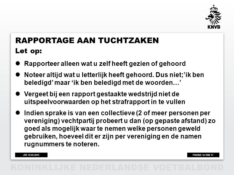 PAGINA 14 VAN 17JVE 12-03-2013 RAPPORTAGE AAN TUCHTZAKEN  Rapporteer alleen wat u zelf heeft gezien of gehoord  Noteer altijd wat u letterlijk heeft