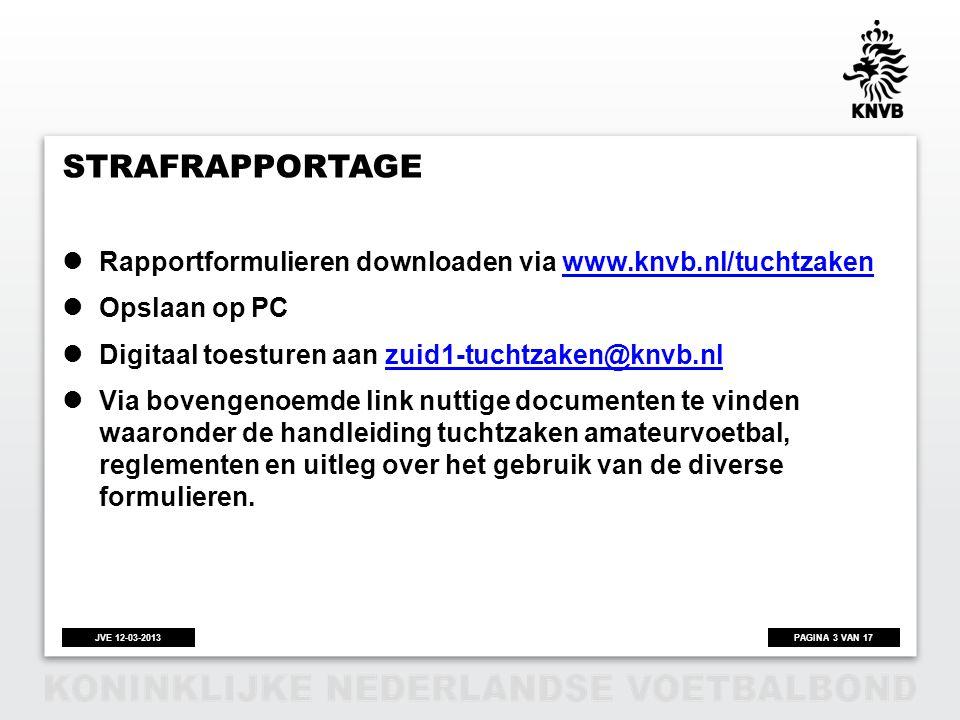 PAGINA 3 VAN 17JVE 12-03-2013 STRAFRAPPORTAGE  Rapportformulieren downloaden via www.knvb.nl/tuchtzakenwww.knvb.nl/tuchtzaken  Opslaan op PC  Digit